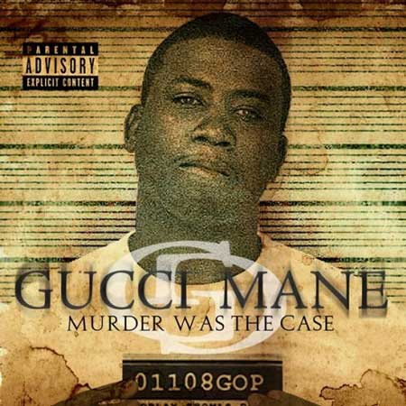 Gucci Mane-Murder Was The Case