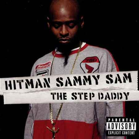 Hitman Sammy Sam-The Step Daddy